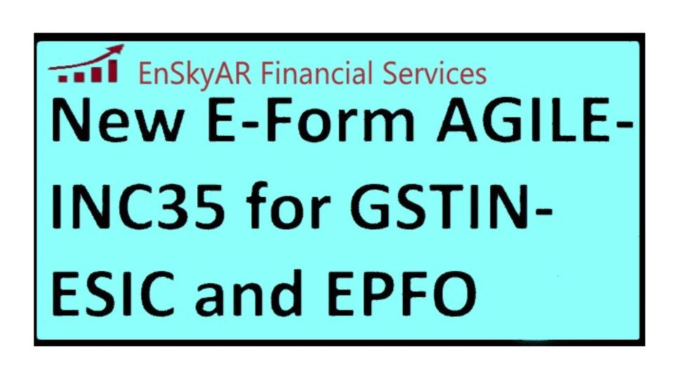 New-E-Form-AGILE-INC35-for-GSTIN-ESIC-and-EPFO